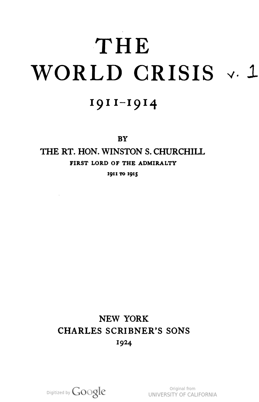 Title page of a book that reads: The World Crisis v. 1, 1911-1914, by the Right Honorable Winston S. Churchill. First Lord of the Admiralty 1911-1915. New York, Charles Scribner's Sons, 1924